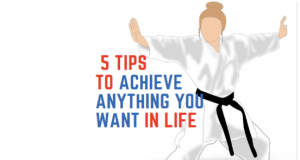 Top 5 Tips That Will Help You Achieve Anything You Want in Life